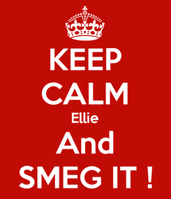 Poster: KEEP CALM Ellie And SMEG IT !