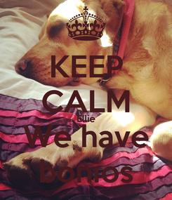 Poster: KEEP CALM Ellie We have bonios