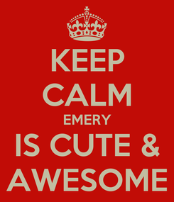 Poster: KEEP CALM EMERY IS CUTE & AWESOME