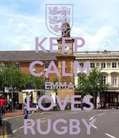 Poster: KEEP CALM EMMA LOVES RUGBY