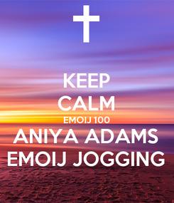 Poster: KEEP CALM EMOIJ 100 ANIYA ADAMS EMOIJ JOGGING