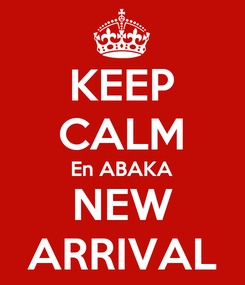 Poster: KEEP CALM En ABAKA NEW ARRIVAL