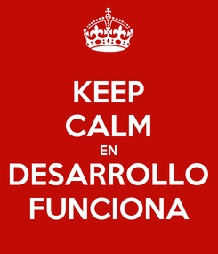 Poster: KEEP CALM EN DESARROLLO FUNCIONA