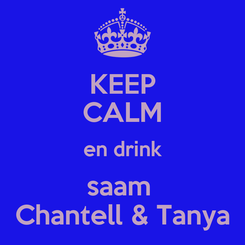 Poster: KEEP CALM en drink saam  Chantell & Tanya
