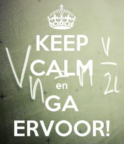 Poster: KEEP CALM en GA ERVOOR!
