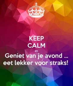 Poster: KEEP CALM en Geniet van je avond ... eet lekker voor straks!