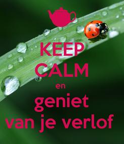 Poster: KEEP CALM en  geniet van je verlof