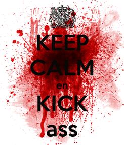 Poster: KEEP CALM en KICK ass