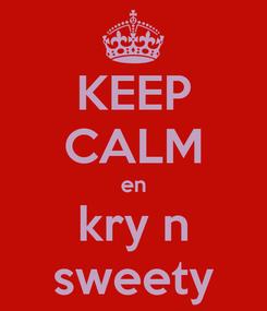 Poster: KEEP CALM en kry n sweety