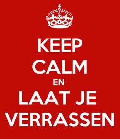 Poster: KEEP CALM EN  LAAT JE  VERRASSEN
