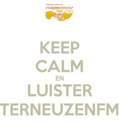 Poster: KEEP CALM EN LUISTER TERNEUZENFM