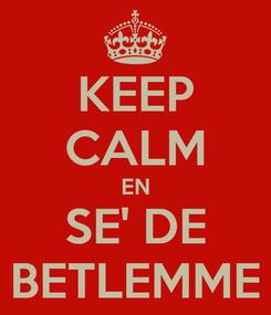Poster: KEEP CALM EN SE' DE BETLEMME