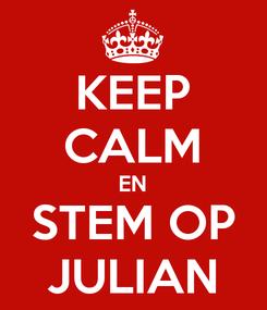 Poster: KEEP CALM EN STEM OP JULIAN