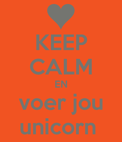 Poster: KEEP CALM EN voer jou unicorn