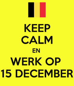 Poster: KEEP CALM EN  WERK OP  15 DECEMBER