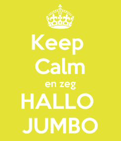 Poster: Keep  Calm en zeg HALLO  JUMBO