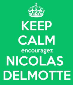 Poster: KEEP CALM  encouragez NICOLAS  DELMOTTE