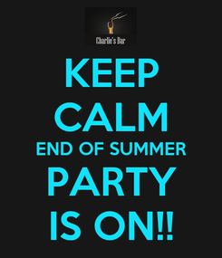 Poster: KEEP CALM END OF SUMMER PARTY IS ON!!