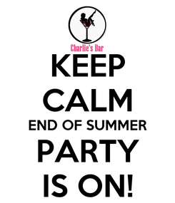 Poster: KEEP CALM END OF SUMMER PARTY IS ON!