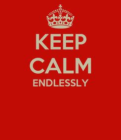 Poster: KEEP CALM ENDLESSLY