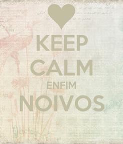 Poster: KEEP CALM ENFIM NOIVOS