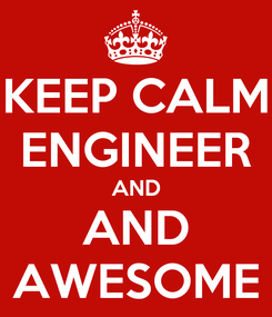 Poster: KEEP CALM ENGINEER AND AND AWESOME