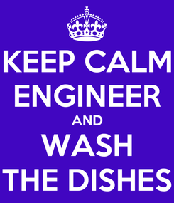Poster: KEEP CALM ENGINEER AND WASH THE DISHES