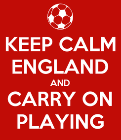 Poster: KEEP CALM ENGLAND AND CARRY ON PLAYING