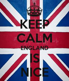 Poster: KEEP CALM ENGLAND IS NICE