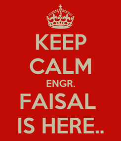 Poster: KEEP CALM ENGR. FAISAL  IS HERE..