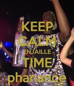 Poster: KEEP CALM ENJAILLE TIME phanance