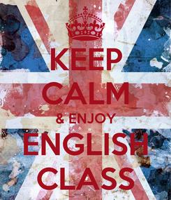 Poster: KEEP CALM & ENJOY ENGLISH CLASS