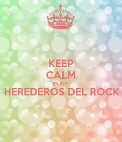Poster: KEEP CALM ENJOY HEREDEROS DEL ROCK
