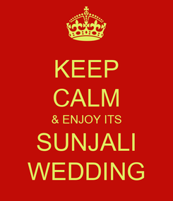 Poster: KEEP CALM & ENJOY ITS SUNJALI WEDDING