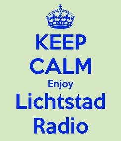 Poster: KEEP CALM Enjoy Lichtstad Radio