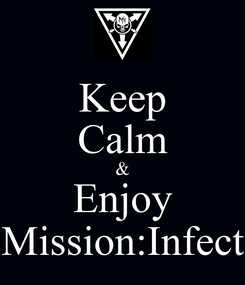 Poster: Keep Calm & Enjoy Mission:Infect