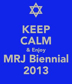 Poster: KEEP CALM & Enjoy MRJ Biennial 2013