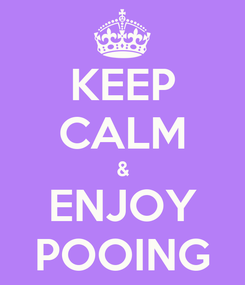 Poster: KEEP CALM & ENJOY POOING