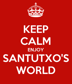 Poster: KEEP CALM ENJOY SANTUTXO'S WORLD