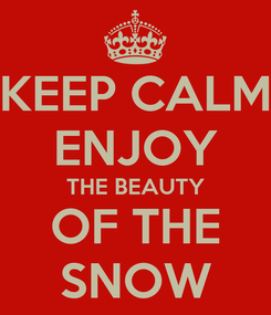 Poster: KEEP CALM ENJOY THE BEAUTY OF THE SNOW