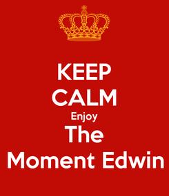 Poster: KEEP CALM Enjoy The Moment Edwin