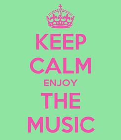Poster: KEEP CALM ENJOY THE MUSIC