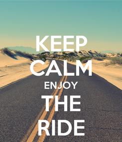 Poster: KEEP CALM ENJOY THE RIDE
