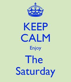 Poster: KEEP CALM Enjoy The  Saturday
