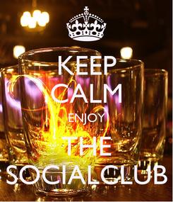 Poster: KEEP CALM ENJOY THE SOCIALCLUB