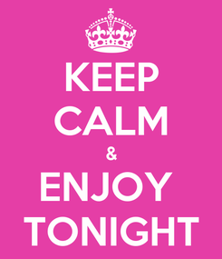Poster: KEEP CALM & ENJOY  TONIGHT
