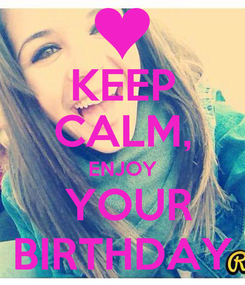 Poster: KEEP CALM, ENJOY  YOUR BIRTHDAY