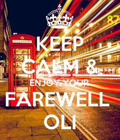 Poster: KEEP CALM & ENJOY YOUR FAREWELL  OLI