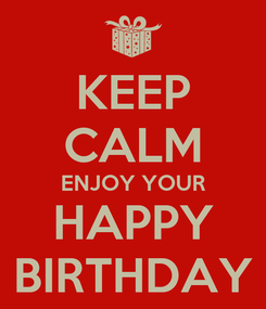 Poster: KEEP CALM ENJOY YOUR HAPPY BIRTHDAY