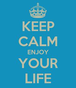 Poster: KEEP CALM ENJOY YOUR LIFE